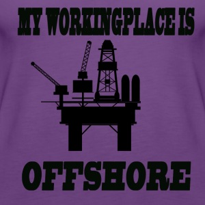 MY WORKINGPLACE IS OFFSHORE - Frauen Premium Tank Top