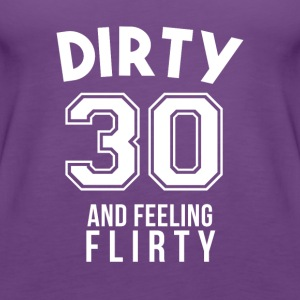 Dirty 30 And Feeling Flirty 30th Birthday Gift - Women's Premium Tank Top