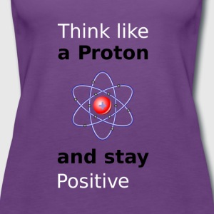 Think like a Proton and stay Positive - Frauen Premium Tank Top