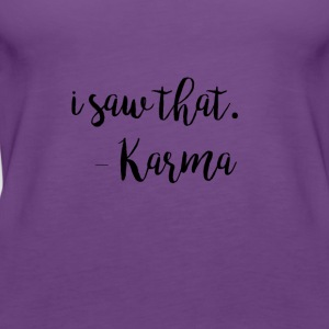 i saw that Karma - Frauen Premium Tank Top