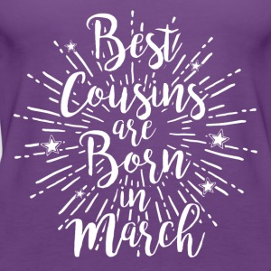 Best cousins are born in March - Frauen Premium Tank Top