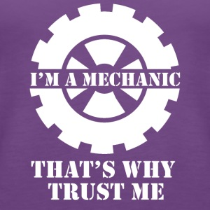 Mechanic: I'ma Mechanic. That's why trust me - Women's Premium Tank Top