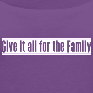 Give_it_all_for_the_Family - Women's Premium Tank Top