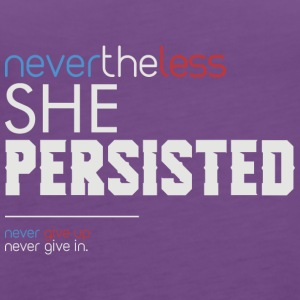 Nevertheless She Persisted - Women's Premium Tank Top