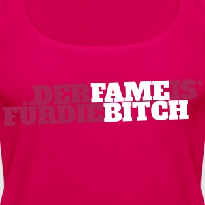 Fame Bitch - Frauen Premium Tank Top