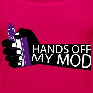Hands Off - My Mod - Vaper Shirt - Women's Premium Tank Top