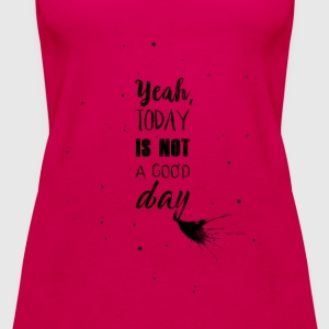 Not a good day - Vrouwen Premium tank top