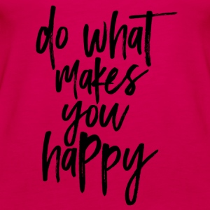 do what makes you happy - Frauen Premium Tank Top