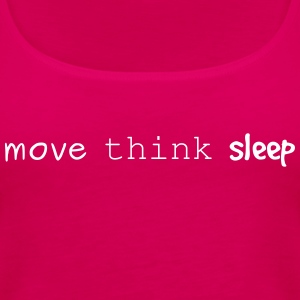 move think sleep - Frauen Premium Tank Top