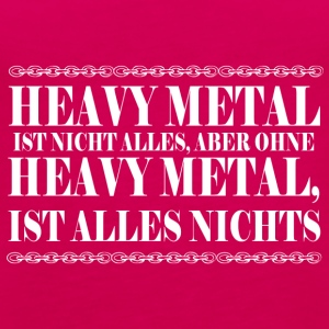 Heavy Metal Spruch - Frauen Premium Tank Top