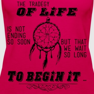 The tragedy of life - The tragedy of life - Women's Premium Tank Top