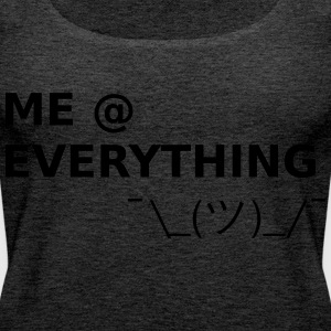 ME AT EVERYTHING - Frauen Premium Tank Top