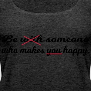Be someone who makes you happy. - Women's Premium Tank Top