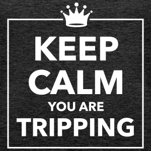 Keep calm you are tripping - Women's Premium Tank Top