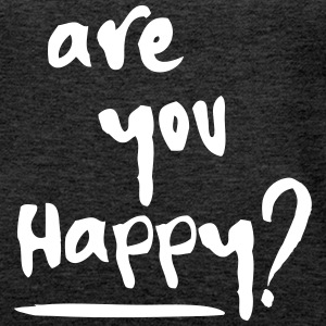 Are you happy? (o/b) - Frauen Premium Tank Top