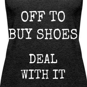 off to buy shoes - deal with it - Women's Premium Tank Top