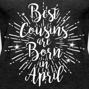 Best cousins ​​are born in April - Women's Premium Tank Top