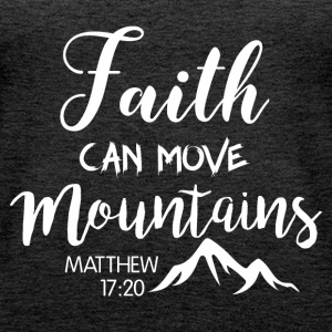 Faith can move mountains - Women's Premium Tank Top