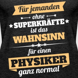 Physiker Physikerin - Held - Frauen Premium Tank Top