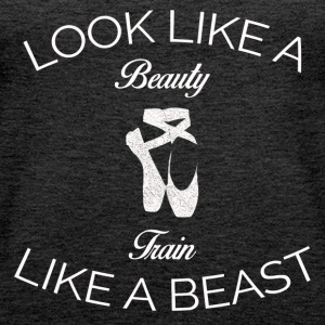 LOOK LIKE A BEAUTY TRAIN LIKE A BEAST BALLET SHIRT - Women's Premium Tank Top