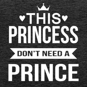 This princess do not need a prince - Women's Premium Tank Top