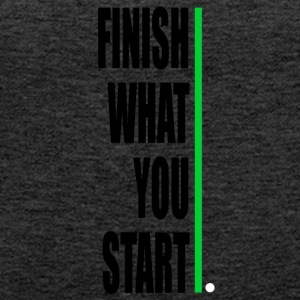 Finish what yout start! - Women's Premium Tank Top
