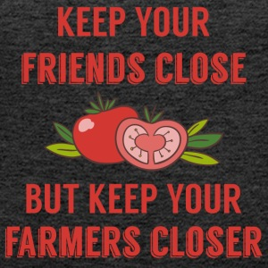 Farmer / Farmer / Farmer: Keep your friends close - Women's Premium Tank Top