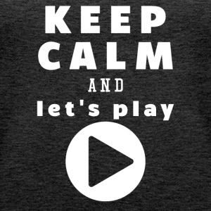 Keep Calm And Let's Play - Vrouwen Premium tank top