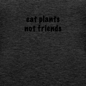 eat plants not friends - Frauen Premium Tank Top