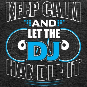 KEEP CALM AND LET THE DJ HANDLE IT - Women's Premium Tank Top
