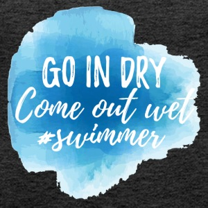 Swimming / Swimmer: Go In Dry. Come out wet. - Women's Premium Tank Top
