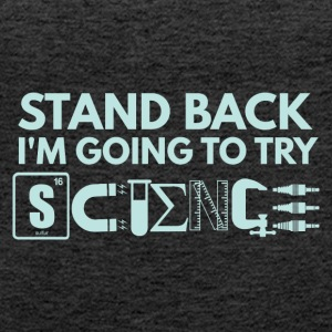 STAND BACK IN THE GOING TO TRY SCIENCE - Women's Premium Tank Top