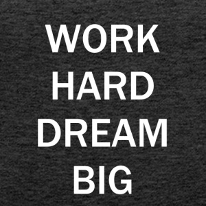 WORK HARD DREAM BIG - Frauen Premium Tank Top