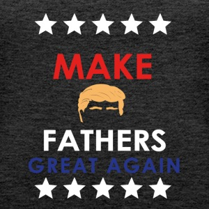 Make Fathers Great Again - Women's Premium Tank Top