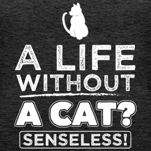 KATZE CAT LIFE WITHOUT A CAT? SENSELESS! - Frauen Premium Tank Top