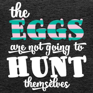 Easter / Easter Bunny: The Eggs Are Not Going To Hunt - Women's Premium Tank Top