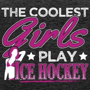 COOLEST GIRLS PLAY ICE HOCKEY - Women's Premium Tank Top