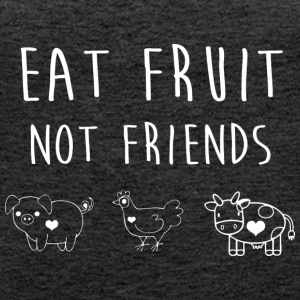 Eat Fruit not Friends - Frauen Premium Tank Top