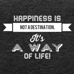 Happiness is not a way of life - Women's Premium Tank Top