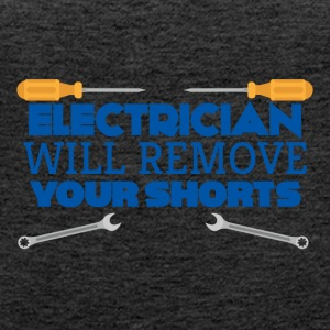 Electrician: Electrician will remove your shorts. - Women's Premium Tank Top