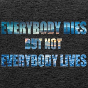 everybody dies but not everbody lives - Frauen Premium Tank Top