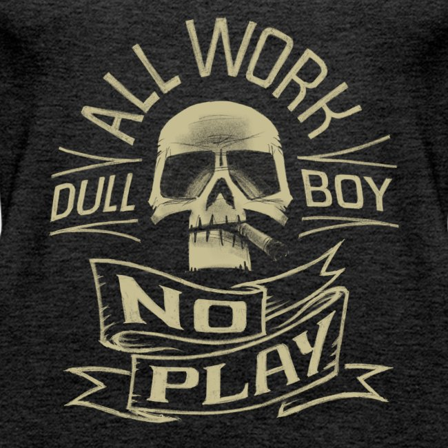 """""""All Work No Play"""""""