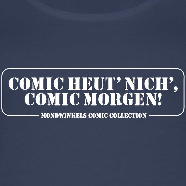 COMIC HEUT' NICH', COMIC MORGEN!