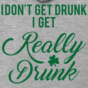 Ireland / St. Patrick's Day: I Do not Get Drunk. I - Men's Premium Hooded Jacket