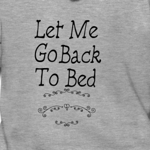 Let me go back to bed vrouwenshirt - Mannenjack Premium met capuchon