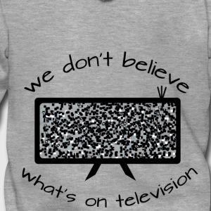 we dont believe whats on television - Männer Premium Kapuzenjacke