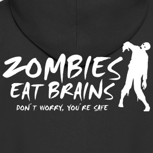 ZOMBIES EAT BRAINS - Don´t worry, you´re safe - Männer Premium Kapuzenjacke