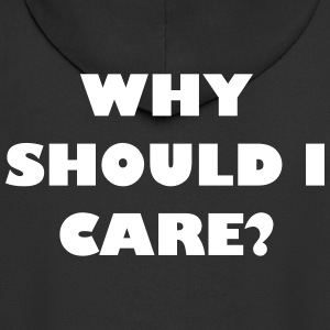 Why should I care? - Men's Premium Hooded Jacket