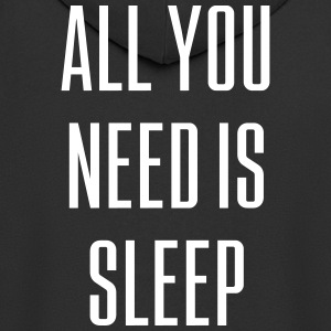 ALL YOU NEED IS SLEEP (Spruch) - Männer Premium Kapuzenjacke