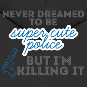 Polizei: Never Dreamed To Be Super Cute Police, - Männer Premium Kapuzenjacke